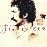 Lover's Cross — Jim Croce