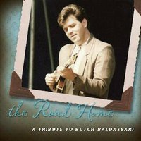 The Road Home — Various Artists (Butch Baldassari Tribute Album)