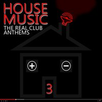 House Music: The Real Club Anthems, Vol. 3 — сборник