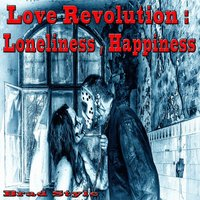 Love Revolution: Loneliness, Happiness — Brad Style