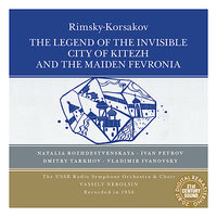 Rimsky-Korsakov: The Legend of the Invisible City of Kitezh and the Maiden Fevronia — Иван Петров, Vassily Nebolsin, USSR Radio Symphony Orchestra, Vladimir Ivanovsky, USSR Radio Choir, Natalia Rozhdestvenskaya, Николай Андреевич Римский-Корсаков