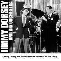 Jimmy Dorsey and His Orchestra's Stompin' At The Savoy — Jimmy Dorsey and His Orchestra