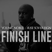 Finish Line (feat. Rise Sovereign) — Young Noble