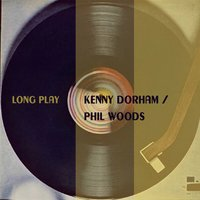 Long Play — Kenny Dorham, Phil Woods