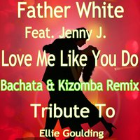 Love Me Like You Do — Father White, Jenny J.