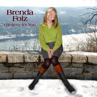 I Believe It's You — Brenda Folz
