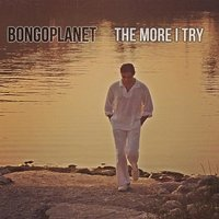 The More I Try — BONGOPLANET