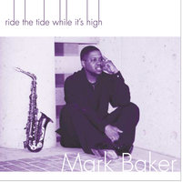 Ride the Tide While It's High — Mark Baker