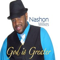 God Is Greater — Nashon Wilkes