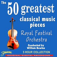 The 50 Greatest Classical Music Pieces — The Royal Festival Orchestra, Conducted By William Bowles