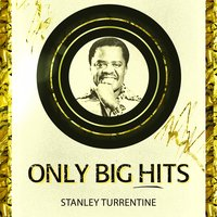 Only Big Hits — Stanley Turrentine