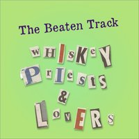 Whiskey Priests & Lovers — The Beaten Track