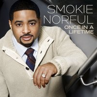 Once in a Lifetime — Smokie Norful