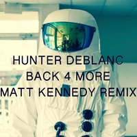Back 4 More — Matt Kennedy, Hunter Deblanc