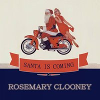 Santa Is Coming — Rosemary Clooney