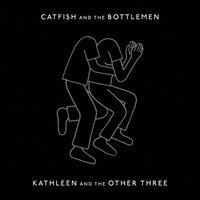 Kathleen And The Other Three — Catfish And The Bottlemen