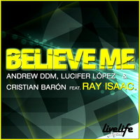 Believe Me 2010 — Andrew Ddm & Lucifer Lopez & Christian Baron Feat Ray Isaac