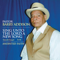 Sing Unto The Lord A New Song — Pastor Barry Addison