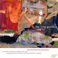 Charles Bestor: The Long Goodbye — Laura Klock, Cayuga Chamber Orchestra, Lanfranco Marcelletti, William Hite