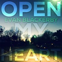 Open My Heart — Evan Blackerby