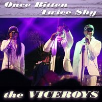 Once Bitten Twice Shy — The Viceroys