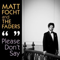 Please Don't Say — Matt Focht and The Faders