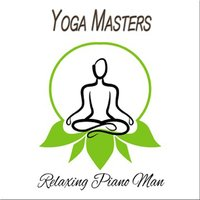 Yoga Masters — Relaxing Piano Man