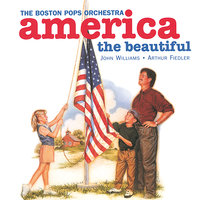 America, The Beautiful — The Boston Pops Orchestra, Arthur Fiedler, John Towner Williams