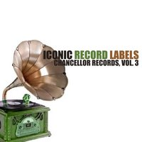 Iconic Record Labels: Chancellor Records, Vol. 3 — сборник