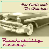 Rockabilly Ready — Mac Curtis With The Rimshots