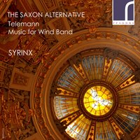 The Saxon Alternative: Telemann Music for Wind Band — Syrinx, Георг Филипп Телеман