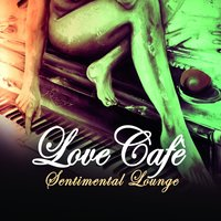 Love Cafe' - Sentimental Lounge — сборник
