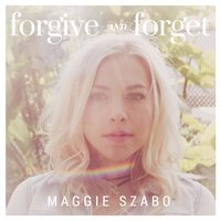 Forgive and Forget — Maggie Szabo
