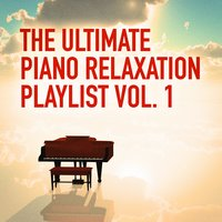 The Ultimate Piano Relaxation Playlist, Vol. 1 (25 Songs of Pure Relaxing Piano Music) — Relaxing Piano Music