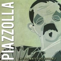 The Ultimate Collection, Vol. 2 — Astor  Piazzolla