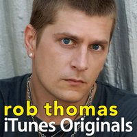 iTunes Originals — Rob Thomas