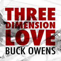 Three Dimension Love — Buck Owens