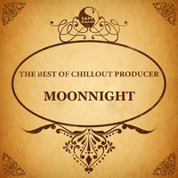 The Best of Chillout Producer: Moonnight — Moonnight