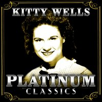 Platinum Classics — Kitty Wells