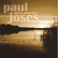 Gold In A Muddy River — Paul Joses