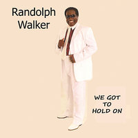 We Got to Hold On — Randolph Walker