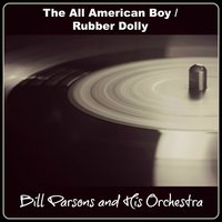 The All American Boy / Rubber Dolly — Bill Parsons and His Orchestra