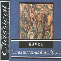 The Classical Collection - Ravel - Obras maestras dramáticas — Anton Nanut, Radio Symphony Orchestra Ljubljana, Milan Horvat, Rolf Reinhadt, ORF-Sinfonieorchester, Морис Равель