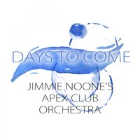 Days To Come — Jimmie Noone's Apex Club Orchestra, Jimmie's Blue Melody Boys