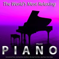 The World's Most Relaxing Piano Music: Instrumental Piano, Soothing Piano, Spa Music, New Age Piano Music, Spa Piano, Piano Songs — Piano Music Guru