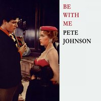 Be With Me — Pete Johnson