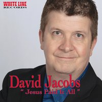 Jesus Paid It All — David Jacobs