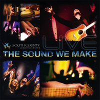 The Sound We Make — South County Christian Center