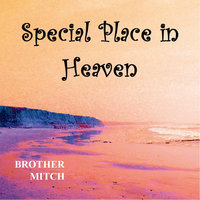 Special Place in Heaven — Brother Mitch