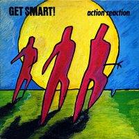 Action Reaction — Get Smart